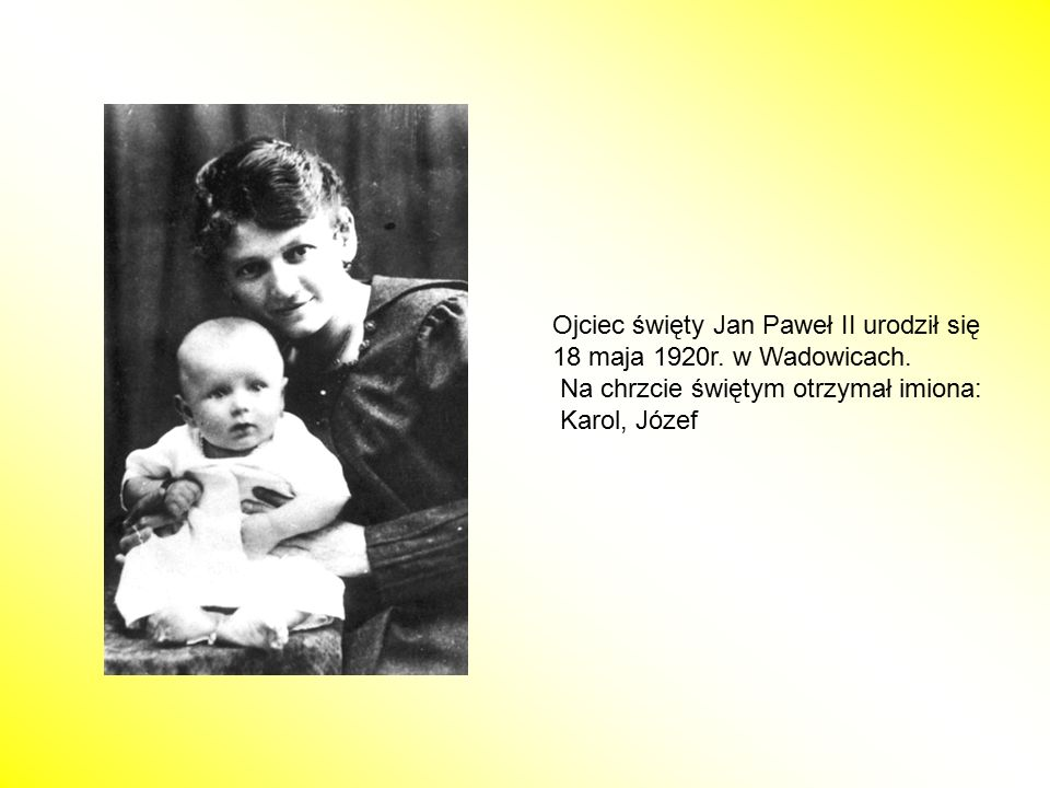 Ojciec święty Jan Paweł II urodził się