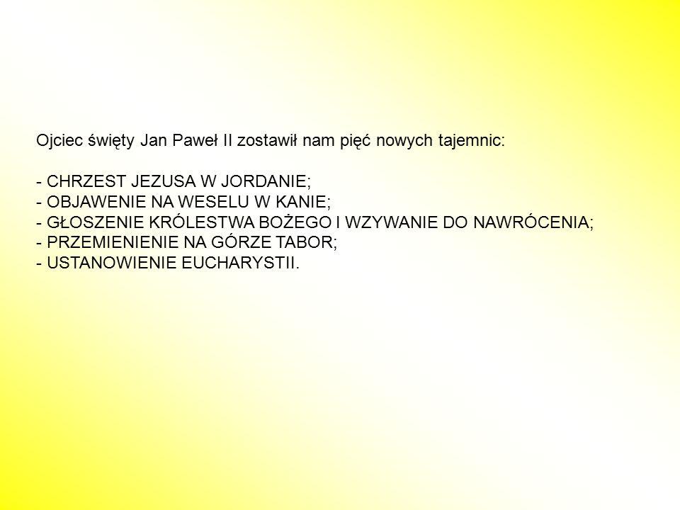 Ojciec święty Jan Paweł II zostawił nam pięć nowych tajemnic: