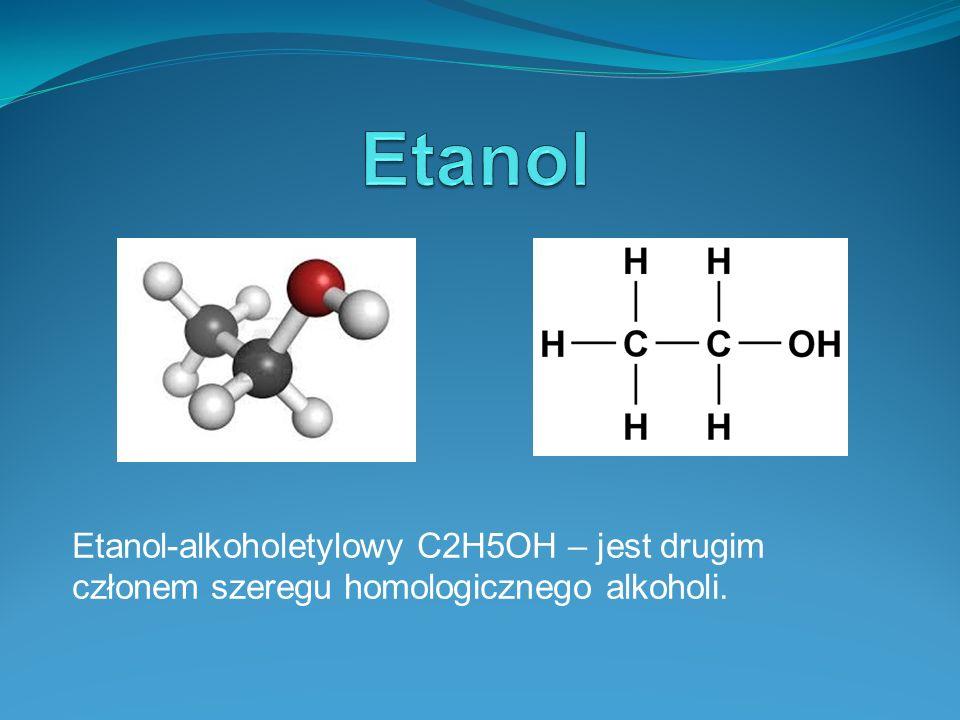 Etanol Etanol-alkoholetylowy C2H5OH – jest drugim członem szeregu homologicznego alkoholi.