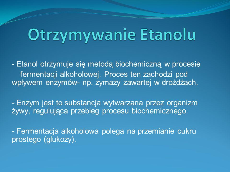 Otrzymywanie Etanolu - Etanol otrzymuje się metodą biochemiczną w procesie.