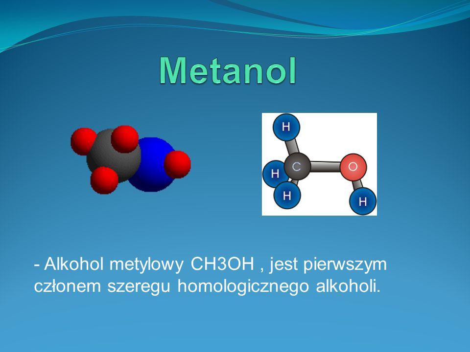 Metanol - Alkohol metylowy CH3OH , jest pierwszym członem szeregu homologicznego alkoholi.