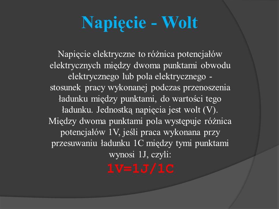 Napięcie - Wolt 1V=1J/1C Napięcie elektryczne to różnica potencjałów