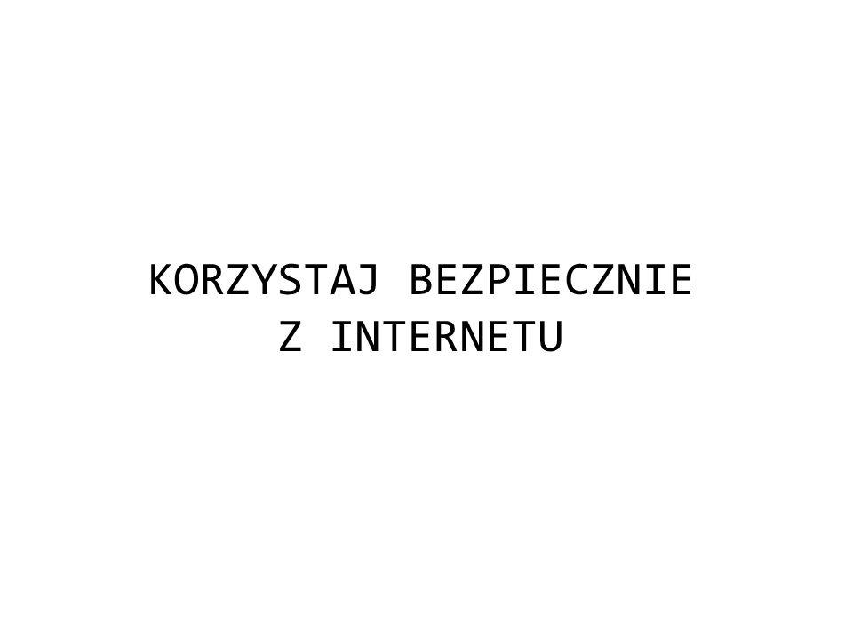 KORZYSTAJ BEZPIECZNIE Z INTERNETU