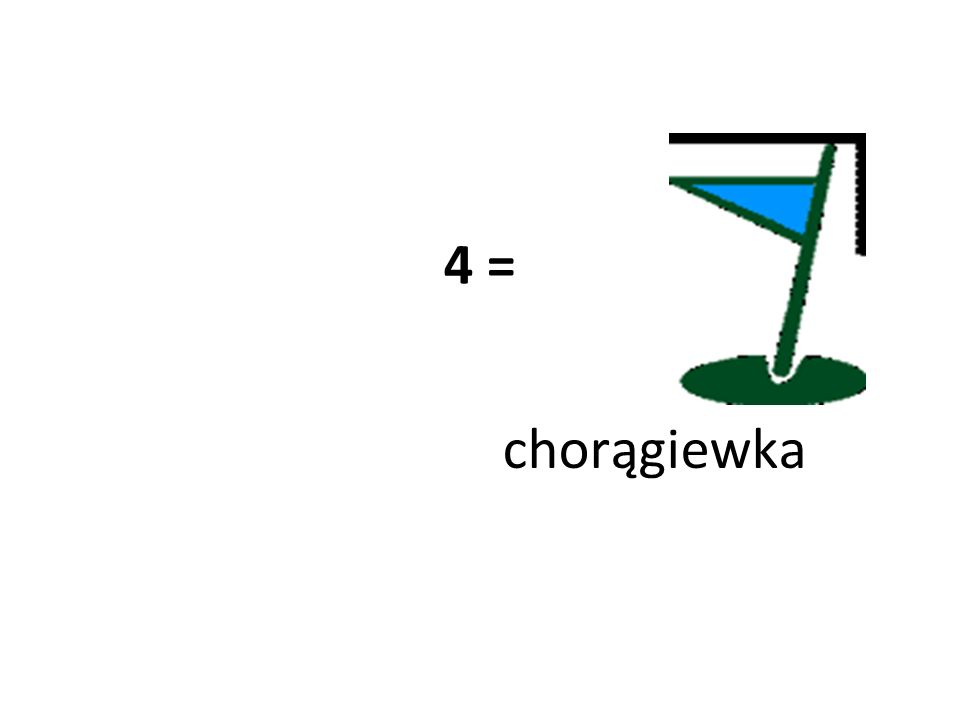 4 = chorągiewka