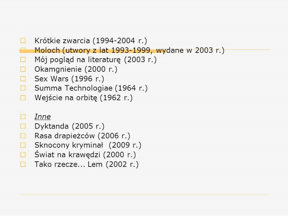 Krótkie zwarcia (1994-2004 r.) Moloch (utwory z lat 1993-1999, wydane w 2003 r.) Mój pogląd na literaturę (2003 r.)