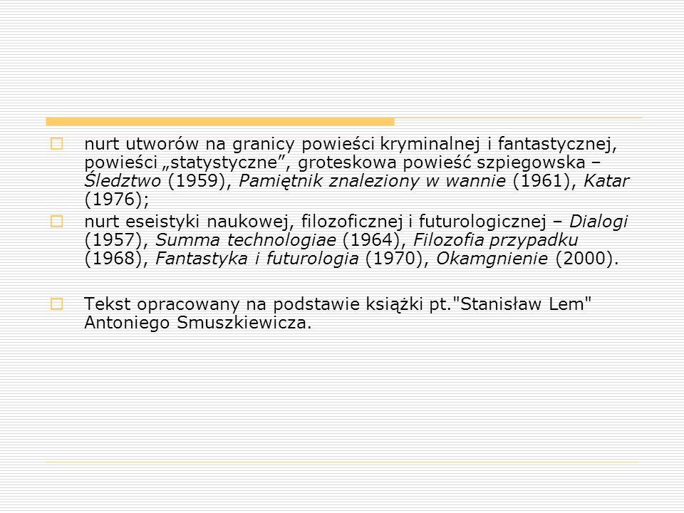 """nurt utworów na granicy powieści kryminalnej i fantastycznej, powieści """"statystyczne , groteskowa powieść szpiegowska – Śledztwo (1959), Pamiętnik znaleziony w wannie (1961), Katar (1976);"""