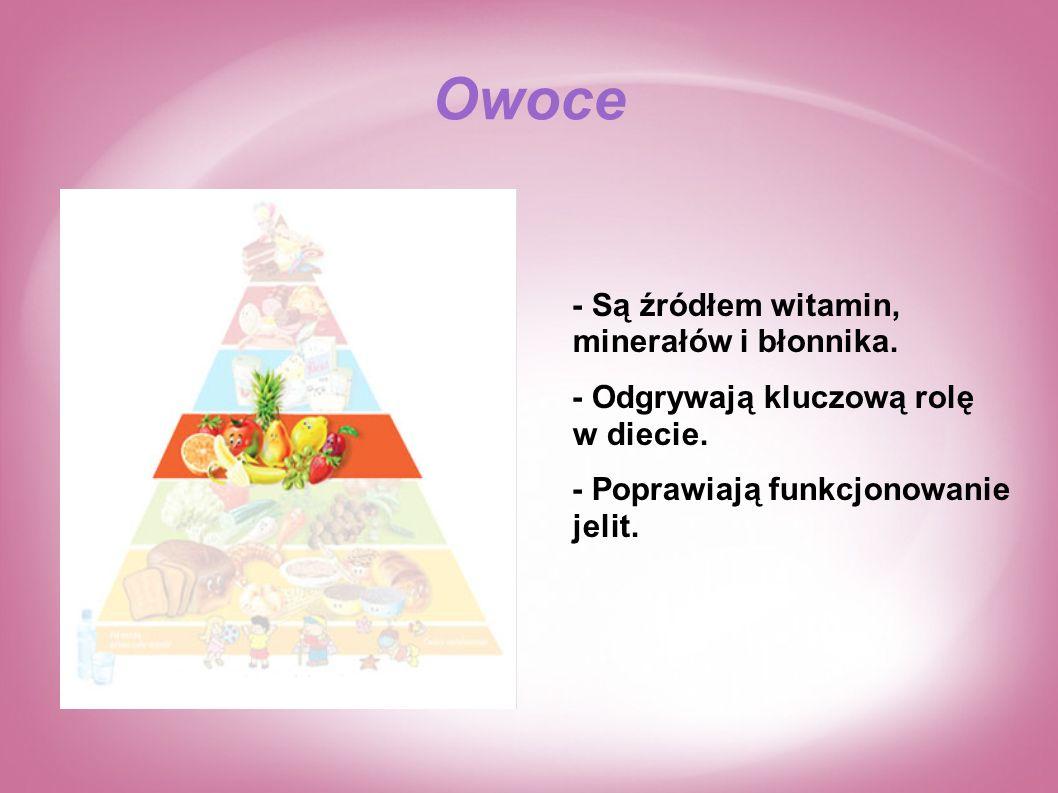 Owoce - Są źródłem witamin, minerałów i błonnika.