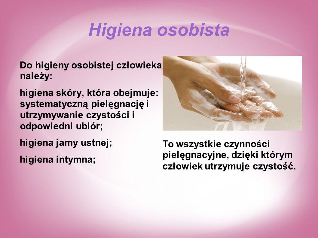 Higiena osobista Do higieny osobistej człowieka należy: