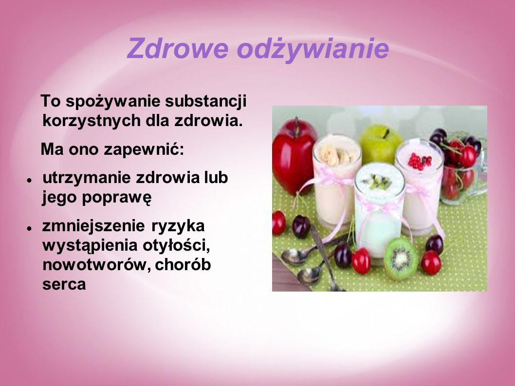 Zdrowe odżywianie To spożywanie substancji korzystnych dla zdrowia.