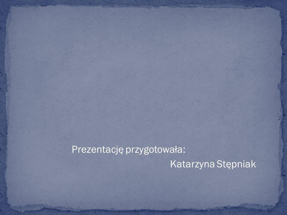 Prezentację przygotowała: Katarzyna Stępniak