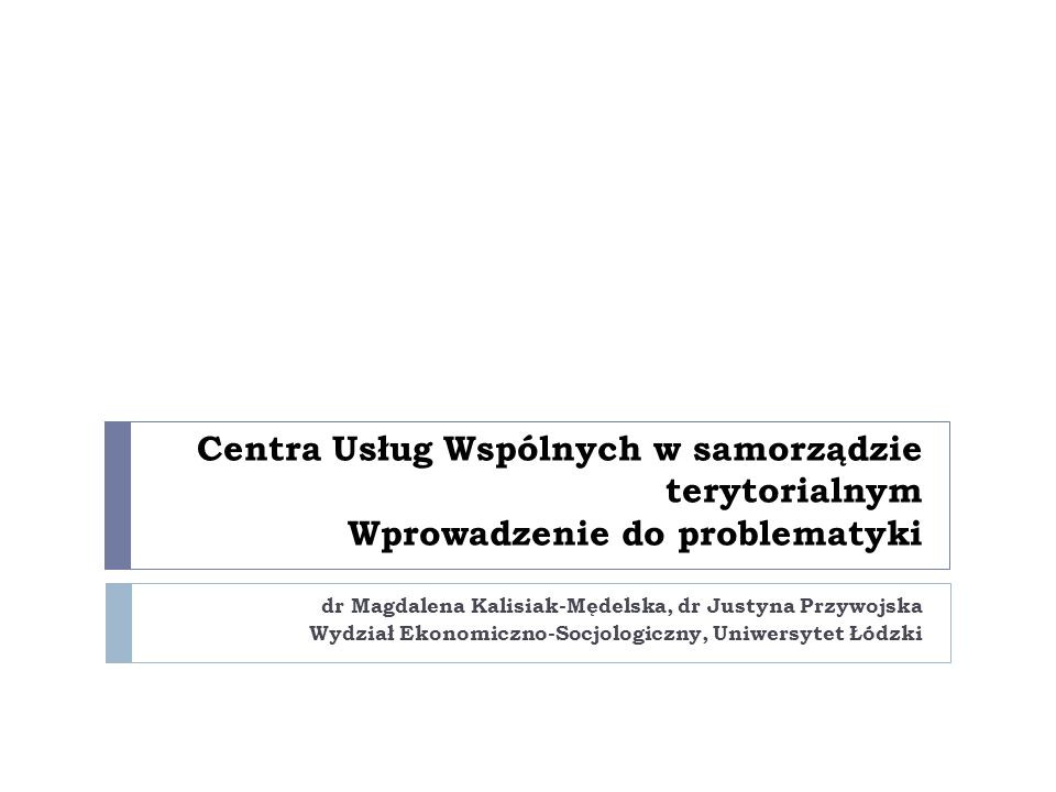 Centra Usług Wspólnych w samorządzie terytorialnym Wprowadzenie do problematyki