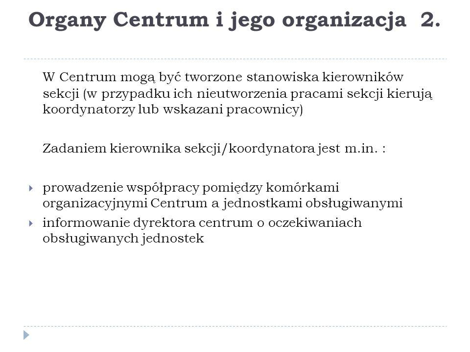 Organy Centrum i jego organizacja 2.