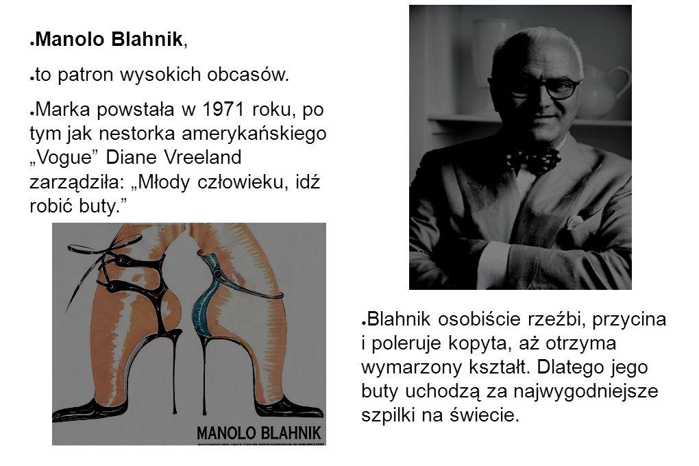 Manolo Blahnik, to patron wysokich obcasów.