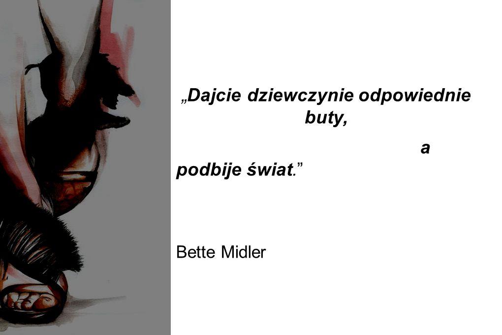 """""""Dajcie dziewczynie odpowiednie buty, a podbije świat. Bette Midler"""