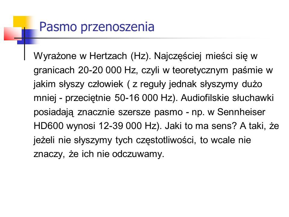 Pasmo przenoszenia Wyrażone w Hertzach (Hz). Najczęściej mieści się w