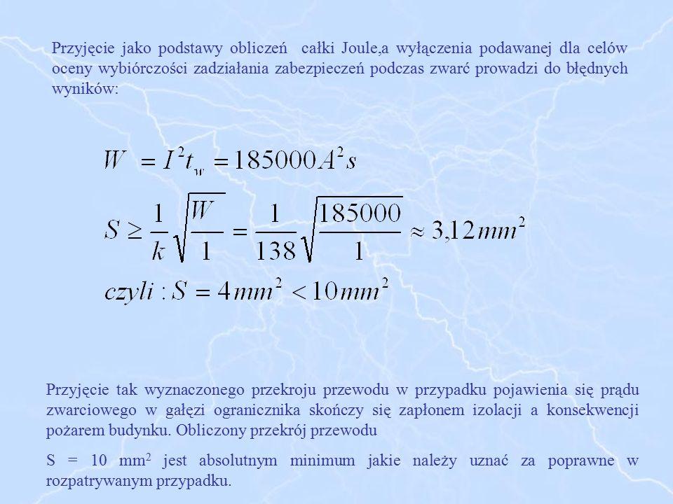 Przyjęcie jako podstawy obliczeń całki Joule,a wyłączenia podawanej dla celów oceny wybiórczości zadziałania zabezpieczeń podczas zwarć prowadzi do błędnych wyników: