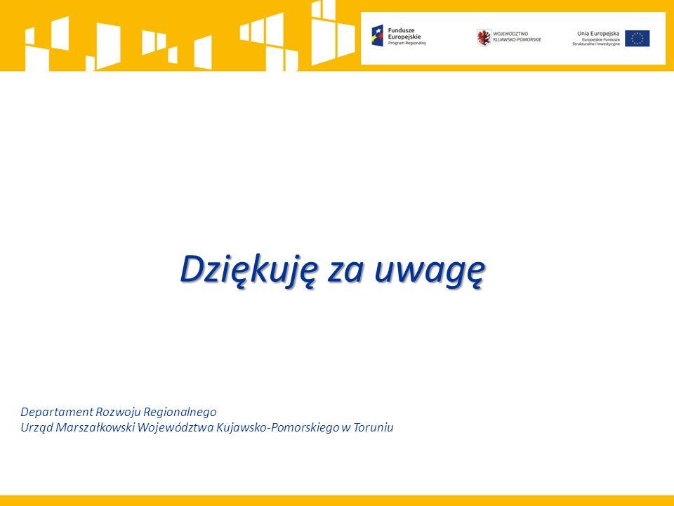 Dziękuję za uwagę Departament Rozwoju Regionalnego Urząd Marszałkowski Województwa Kujawsko-Pomorskiego w Toruniu.