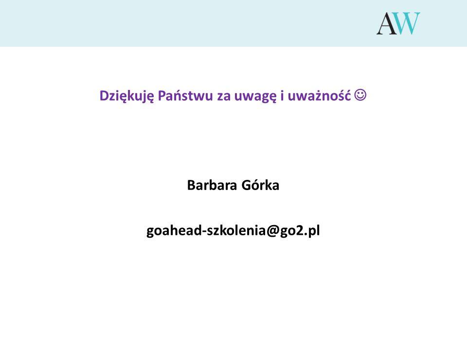 Dziękuję Państwu za uwagę i uważność  Barbara Górka goahead-szkolenia@go2.pl