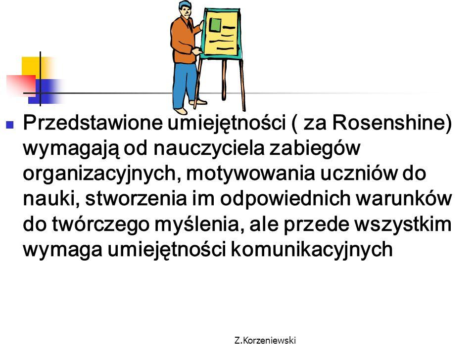 Przedstawione umiejętności ( za Rosenshine) wymagają od nauczyciela zabiegów organizacyjnych, motywowania uczniów do nauki, stworzenia im odpowiednich warunków do twórczego myślenia, ale przede wszystkim wymaga umiejętności komunikacyjnych