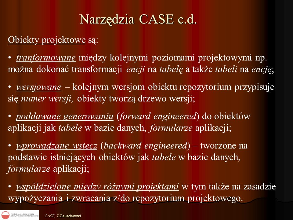 Narzędzia CASE c.d. Obiekty projektowe są: