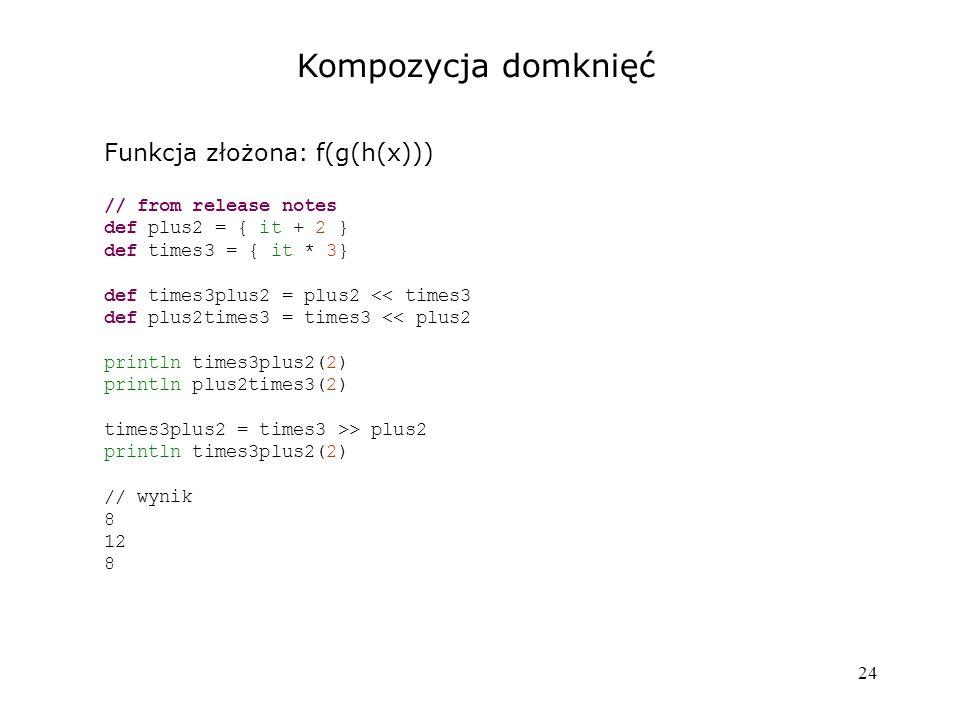 Kompozycja domknięć Funkcja złożona: f(g(h(x))) // from release notes