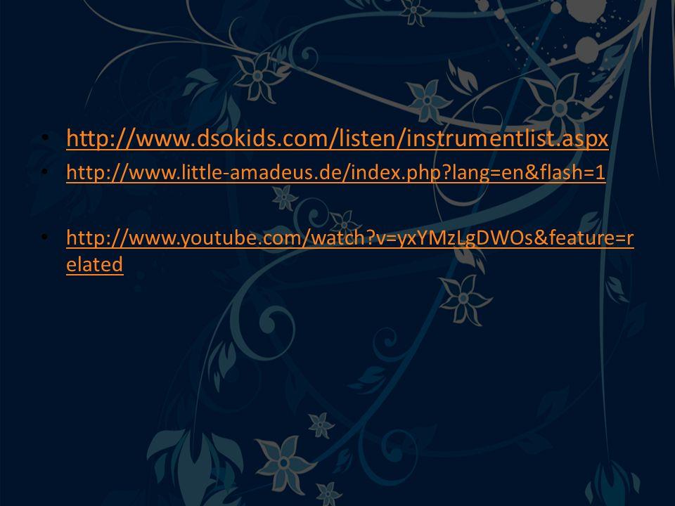http://www.dsokids.com/listen/instrumentlist.aspx http://www.little-amadeus.de/index.php lang=en&flash=1.