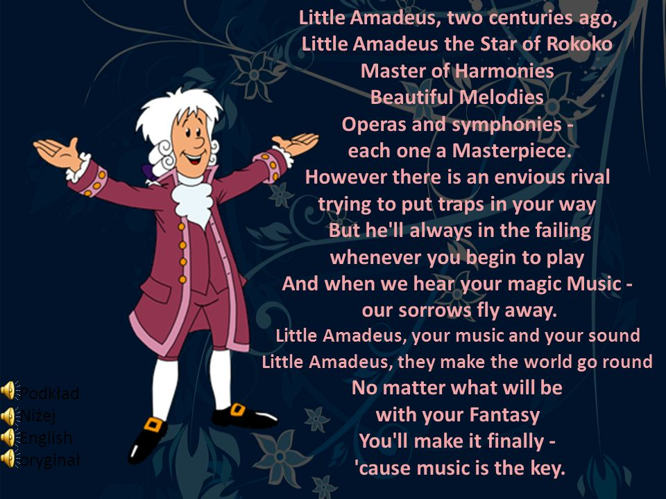 Little Amadeus, two centuries ago, Little Amadeus the Star of Rokoko Master of Harmonies Beautiful Melodies Operas and symphonies - each one a Masterpiece.