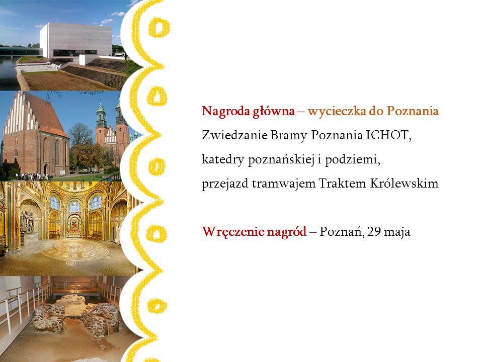 Nagroda główna – wycieczka do Poznania Zwiedzanie Bramy Poznania ICHOT,