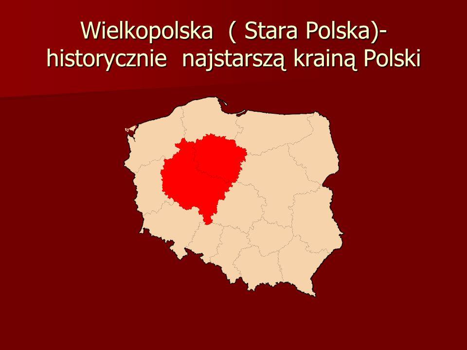 Wielkopolska ( Stara Polska)-historycznie najstarszą krainą Polski