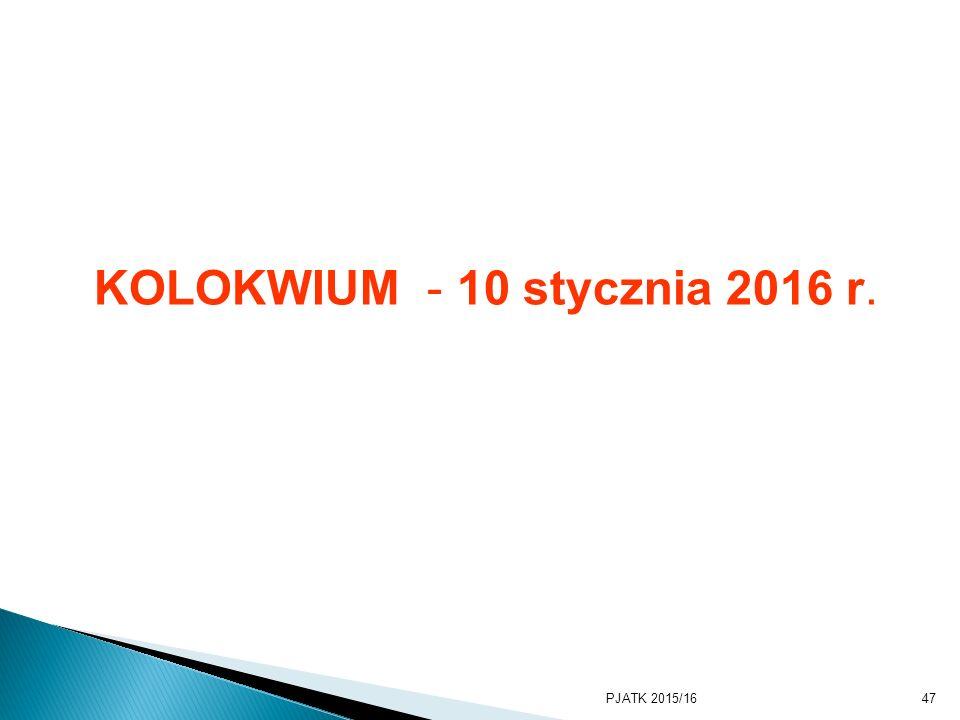 PKWSTK 2008/2009 KOLOKWIUM - 10 stycznia 2016 r. PJATK 2015/16