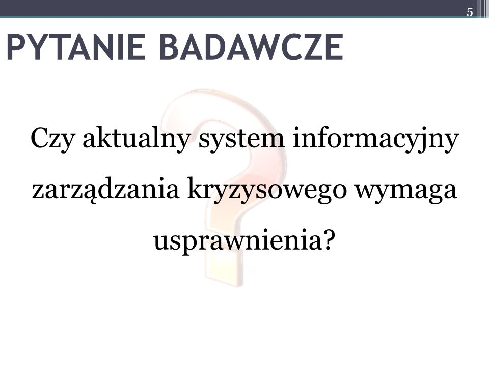 PYTANIE BADAWCZE Czy aktualny system informacyjny zarządzania kryzysowego wymaga usprawnienia