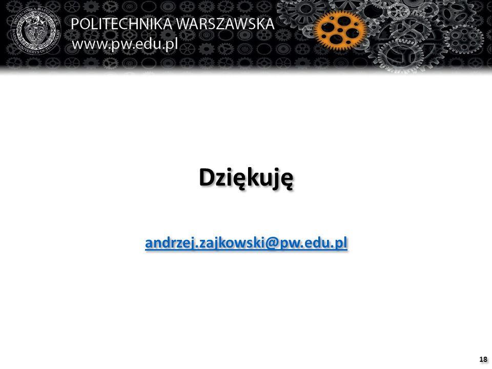 Dziękuję andrzej.zajkowski@pw.edu.pl