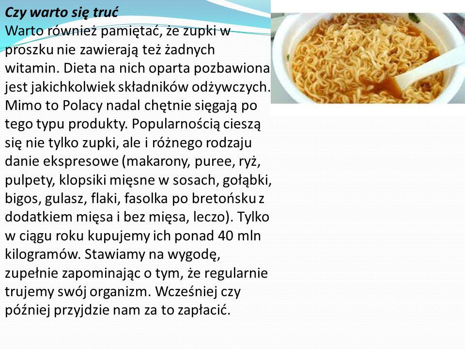 Czy warto się truć Warto również pamiętać, że zupki w proszku nie zawierają też żadnych witamin.