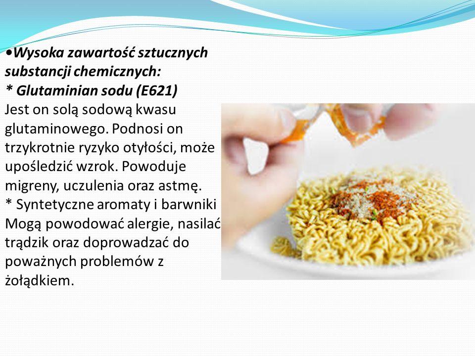 •Wysoka zawartość sztucznych substancji chemicznych: