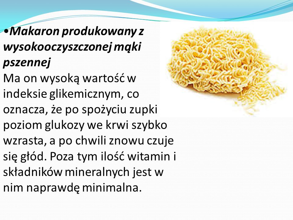 •Makaron produkowany z wysokooczyszczonej mąki pszennej