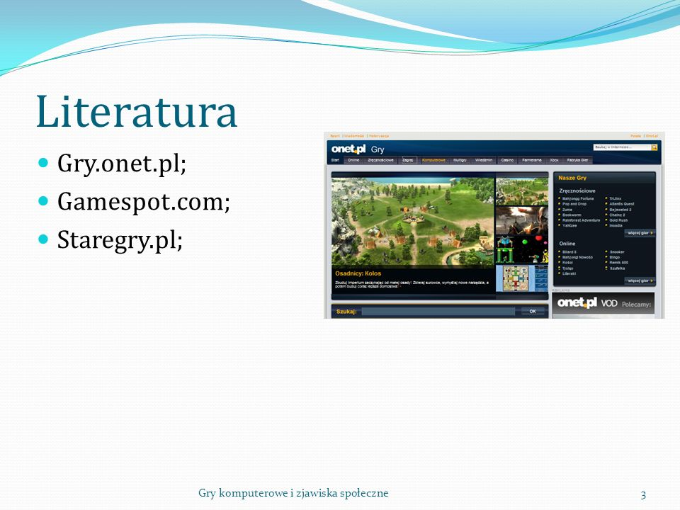Literatura Gry.onet.pl; Gamespot.com; Staregry.pl;