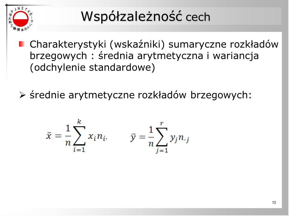 Współzależność cech Charakterystyki (wskaźniki) sumaryczne rozkładów brzegowych : średnia arytmetyczna i wariancja (odchylenie standardowe)