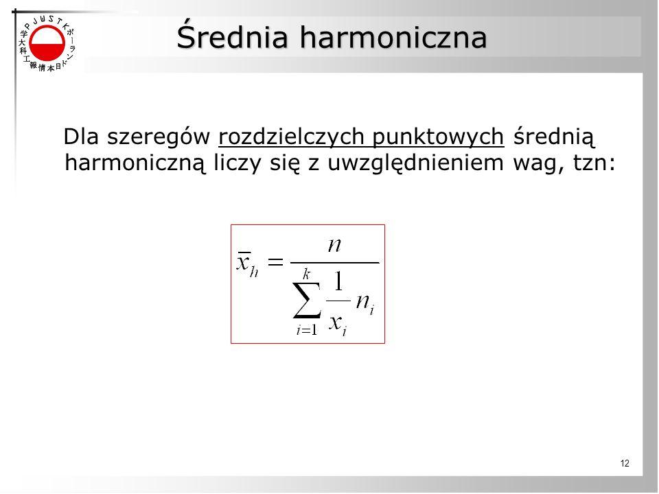 Średnia harmoniczna Dla szeregów rozdzielczych punktowych średnią harmoniczną liczy się z uwzględnieniem wag, tzn: