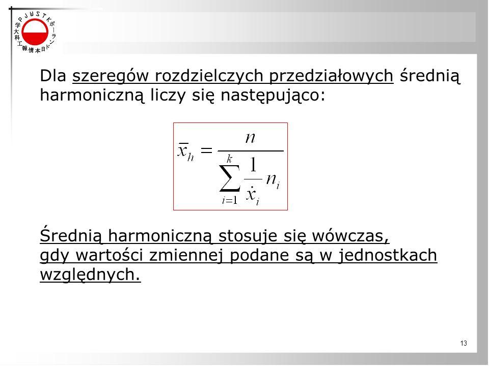 Dla szeregów rozdzielczych przedziałowych średnią harmoniczną liczy się następująco: