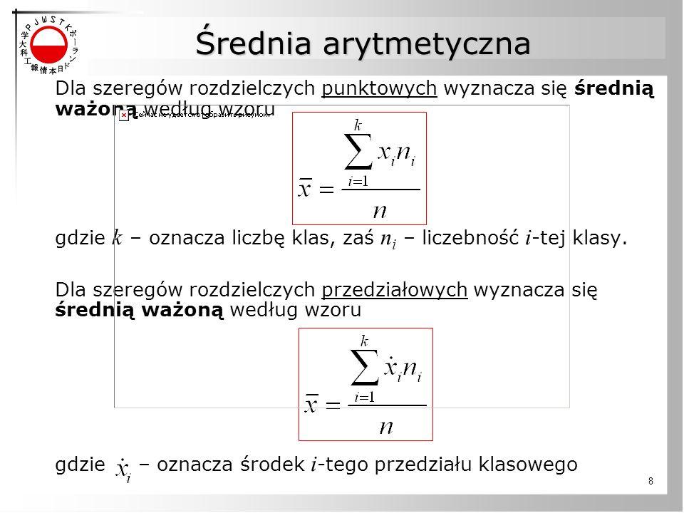 Średnia arytmetyczna Dla szeregów rozdzielczych punktowych wyznacza się średnią ważoną według wzoru.