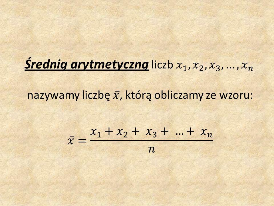 Średnią arytmetyczną liczb 𝑥 1 , 𝑥 2 , 𝑥 3 , …, 𝑥 𝑛