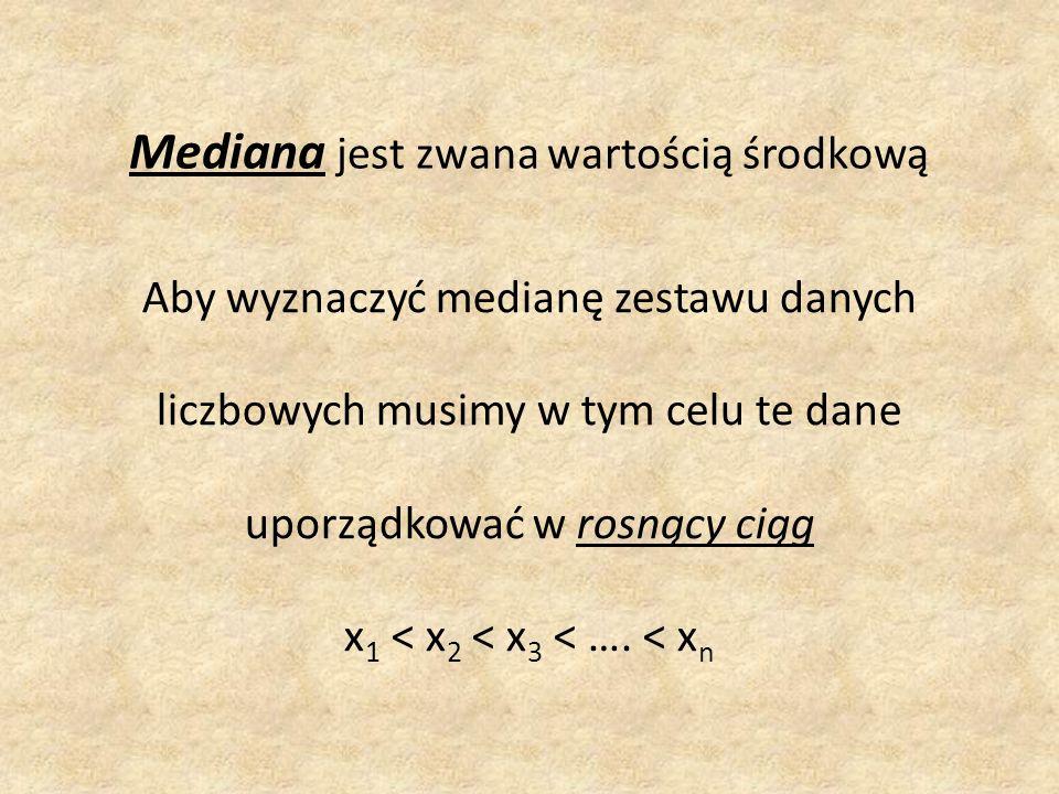 Mediana jest zwana wartością środkową