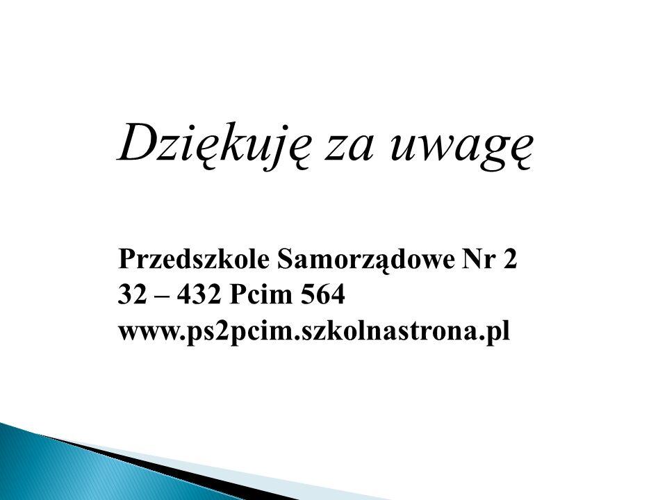 Dziękuję za uwagę Przedszkole Samorządowe Nr 2 32 – 432 Pcim 564