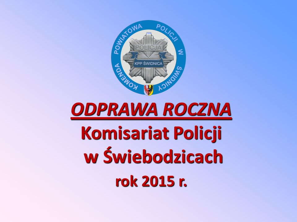 ODPRAWA ROCZNA Komisariat Policji w Świebodzicach rok 2015 r.