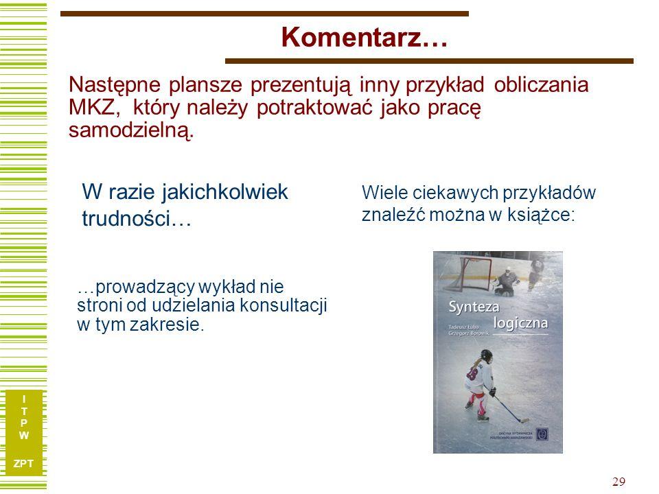 Komentarz… Następne plansze prezentują inny przykład obliczania MKZ, który należy potraktować jako pracę samodzielną.