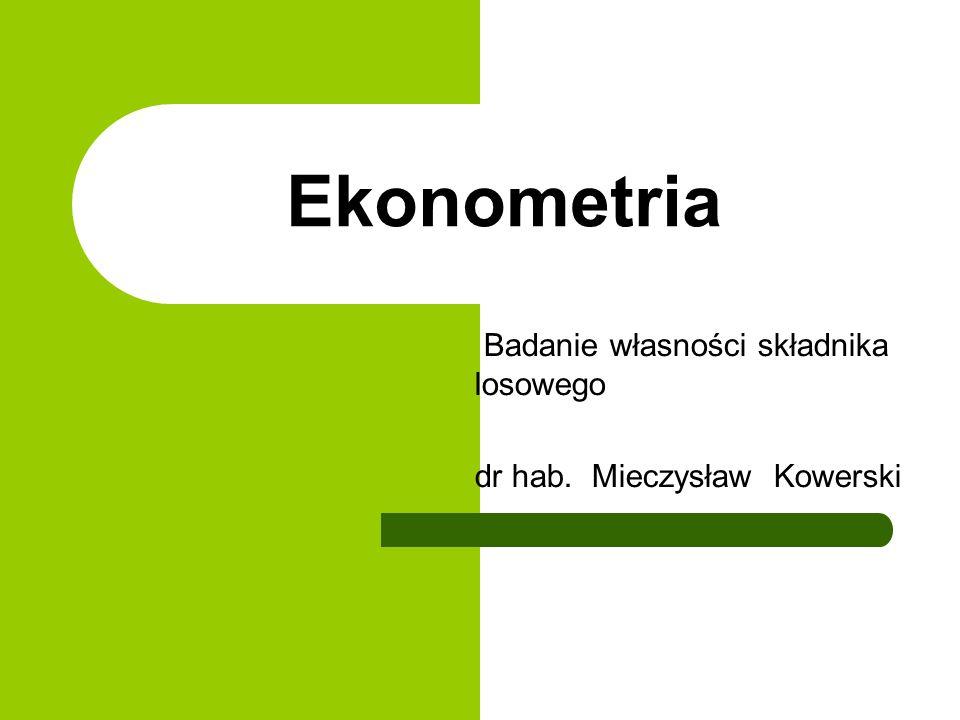 Badanie własności składnika losowego dr hab. Mieczysław Kowerski