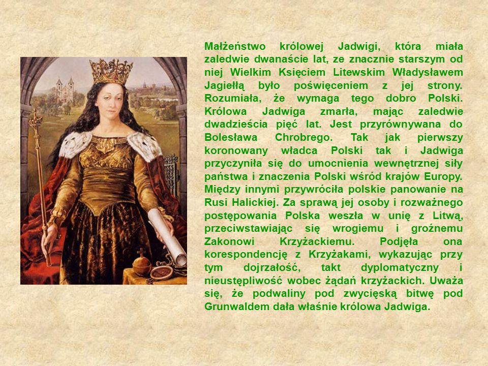 Małżeństwo królowej Jadwigi, która miała zaledwie dwanaście lat, ze znacznie starszym od niej Wielkim Księciem Litewskim Władysławem Jagiełłą było poświęceniem z jej strony.