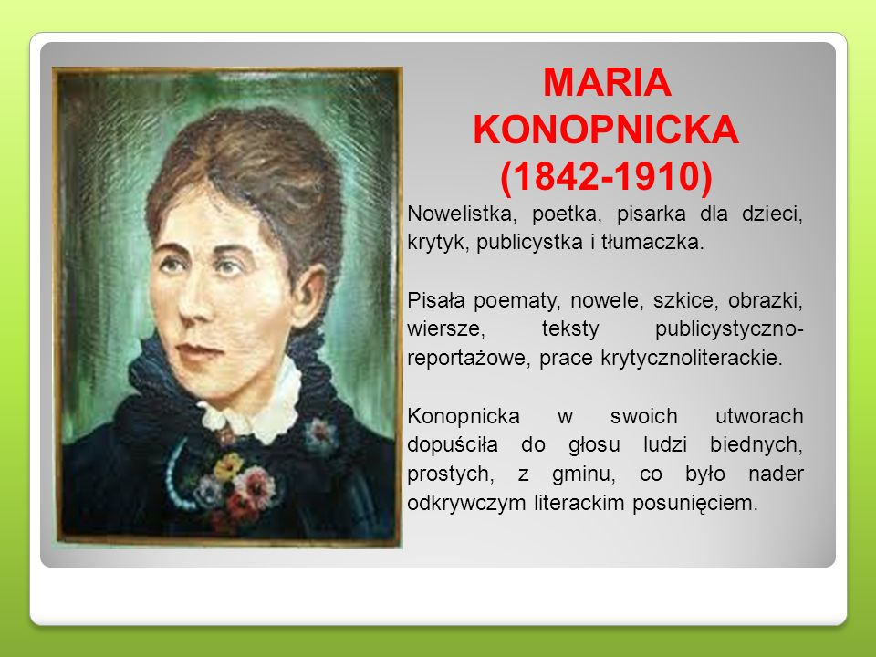 MARIA KONOPNICKA (1842-1910) Nowelistka, poetka, pisarka dla dzieci, krytyk, publicystka i tłumaczka.