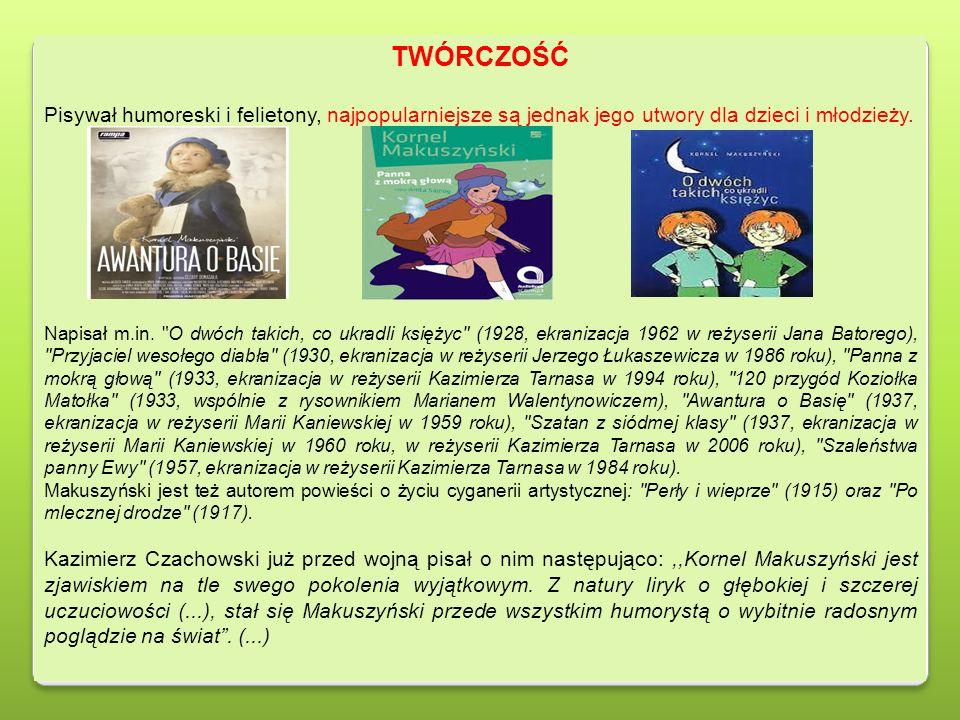 TWÓRCZOŚĆ Pisywał humoreski i felietony, najpopularniejsze są jednak jego utwory dla dzieci i młodzieży.
