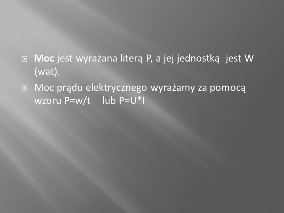 Moc jest wyrażana literą P, a jej jednostką jest W (wat).